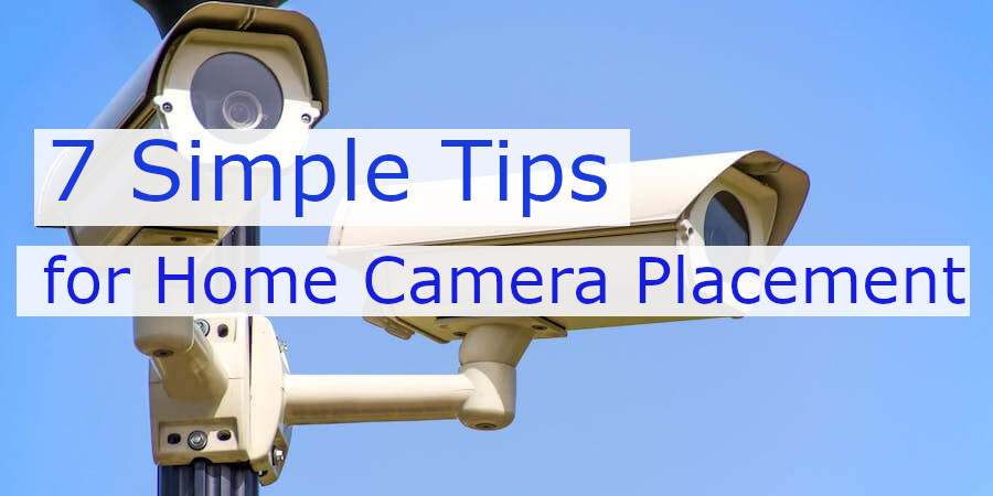 7 Simple but Important Tips for Home Camera Placement